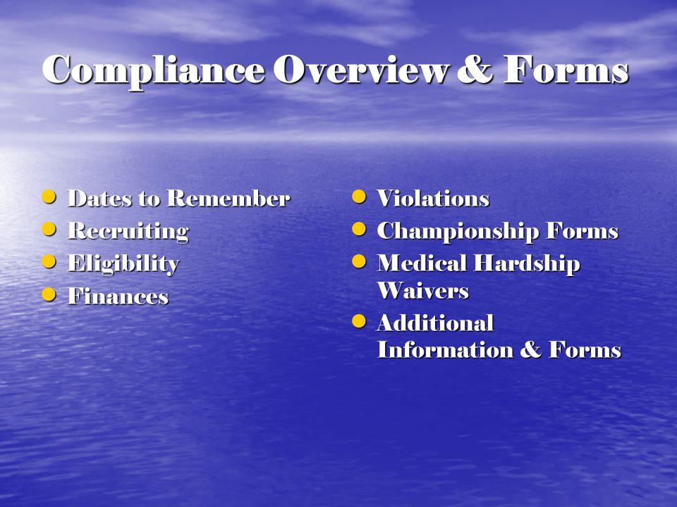 Compliance Overview & Forms Dates to Remember Dates to Remember Recruiting Recruiting Eligibility Eligibility Finances Finances Violations Violations Championship Forms Championship Forms Medical Hardship Waivers Medical Hardship Waivers Additional Information & Forms Additional Information & Forms