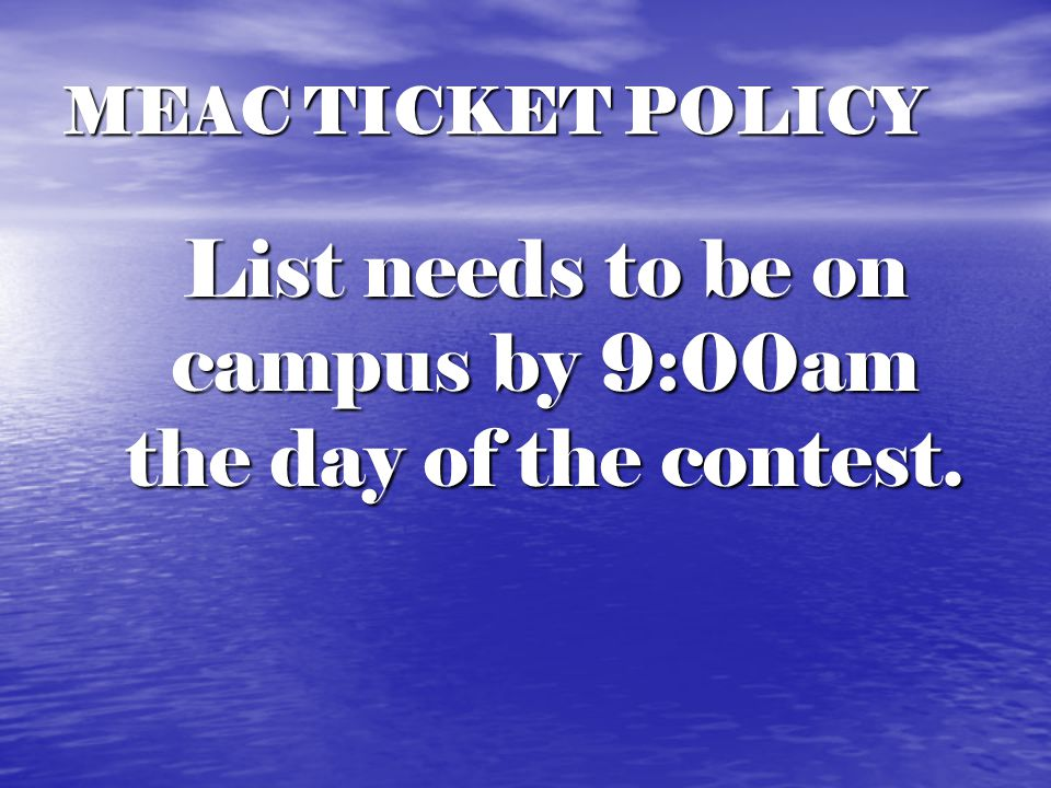 MEAC TICKET POLICY THIS IS A PLAYER'S GUEST LIST ONLY! Coaches, equipment managers, trainers, etc. guests may not be listed on the players ticket list