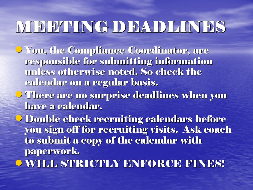 MEETING DEADLINES You, the Compliance Coordinator, are responsible for submitting information unless otherwise noted.