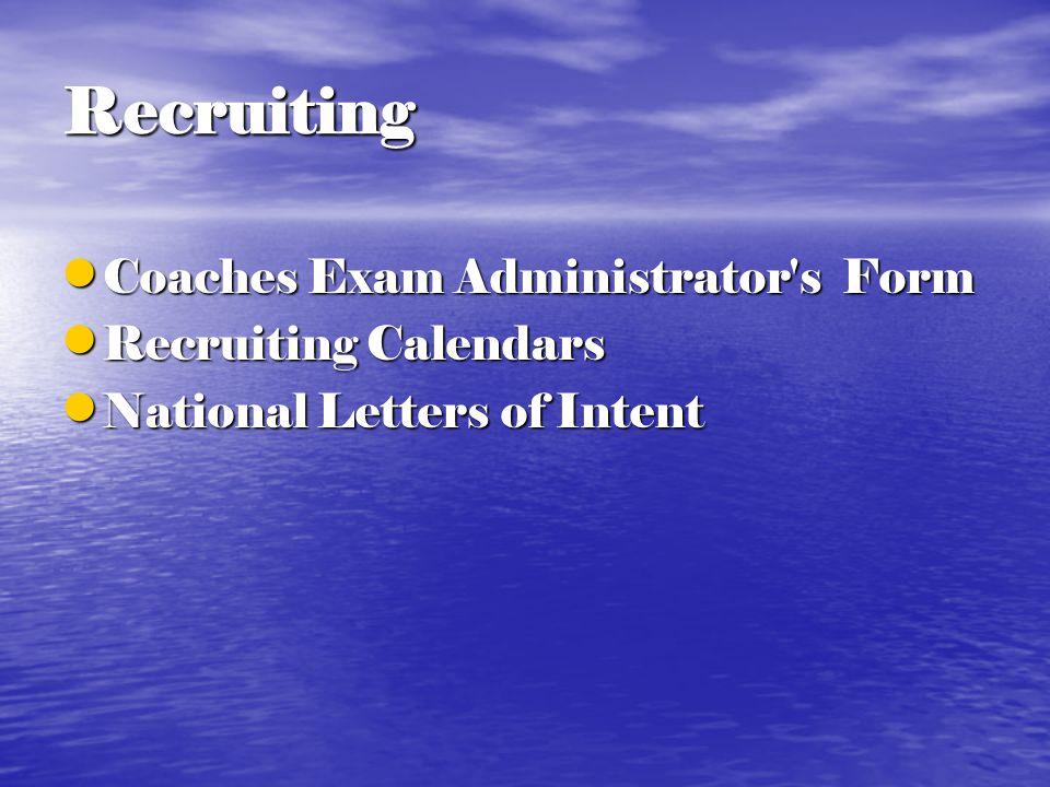 Recruiting Coaches Exam Administrator s Form Coaches Exam Administrator s Form Recruiting Calendars Recruiting Calendars National Letters of Intent National Letters of Intent