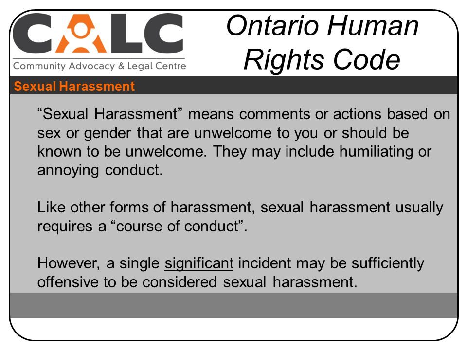 Sexual Harassment means comments or actions based on sex or gender that are unwelcome to you or should be known to be unwelcome.