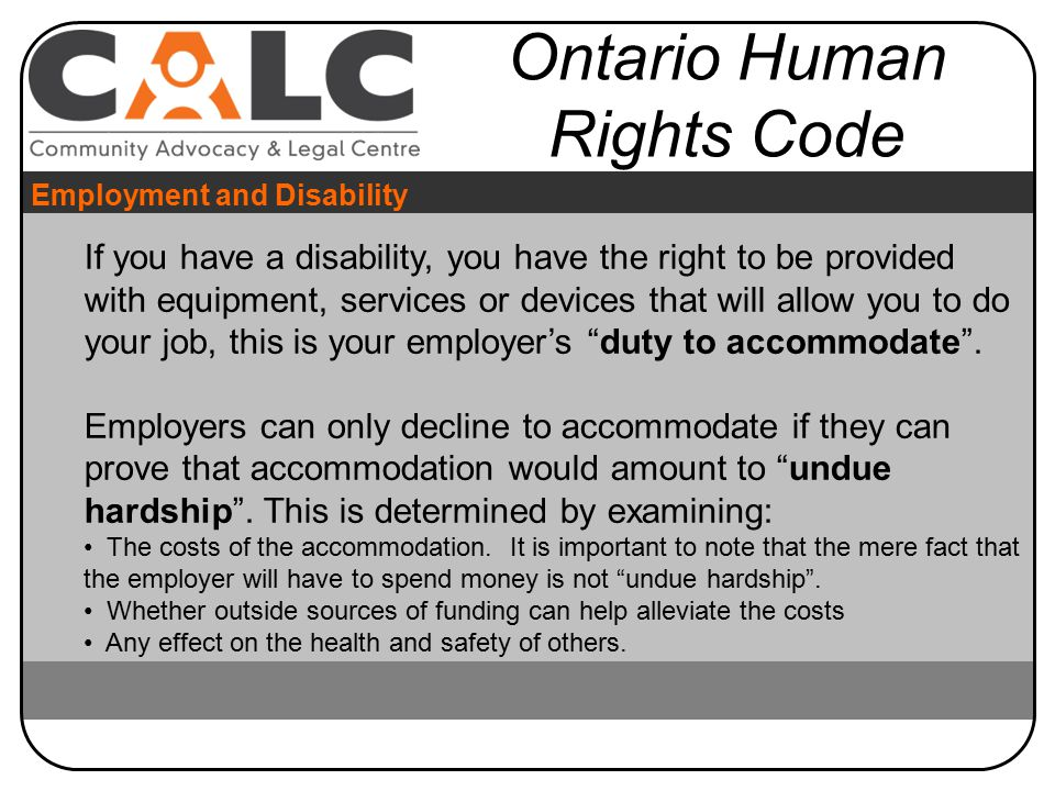 If you have a disability, you have the right to be provided with equipment, services or devices that will allow you to do your job, this is your employer's duty to accommodate .