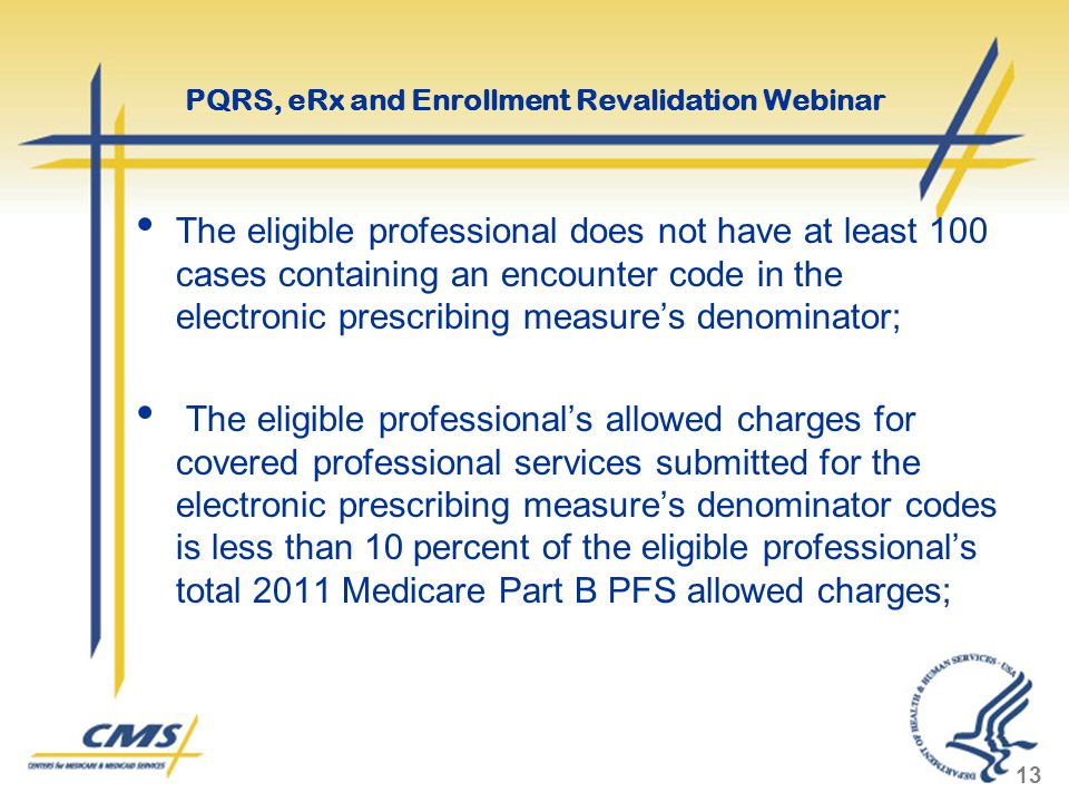 The eligible professional does not have at least 100 cases containing an encounter code in the electronic prescribing measure's denominator; The eligi