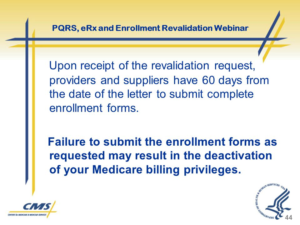 Upon receipt of the revalidation request, providers and suppliers have 60 days from the date of the letter to submit complete enrollment forms. Failur