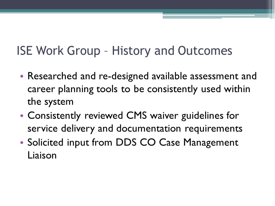 ISE Work Group – History and Outcomes Researched and re-designed available assessment and career planning tools to be consistently used within the sys