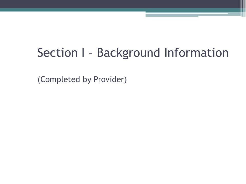 Section I – Background Information (Completed by Provider)