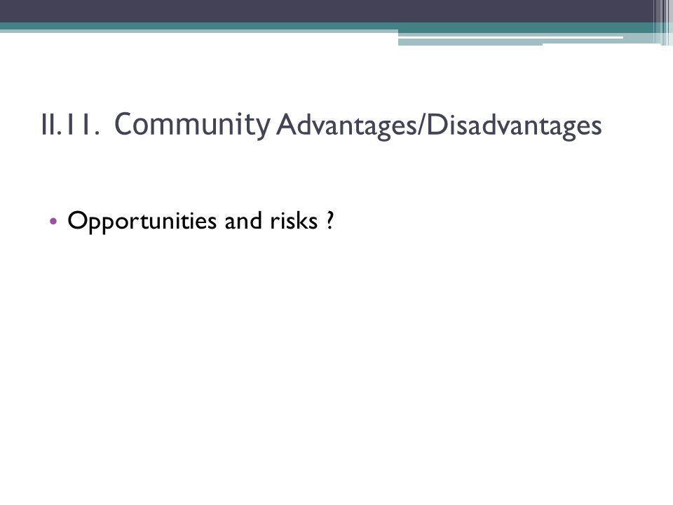 II.11. Community Advantages/Disadvantages Opportunities and risks ?