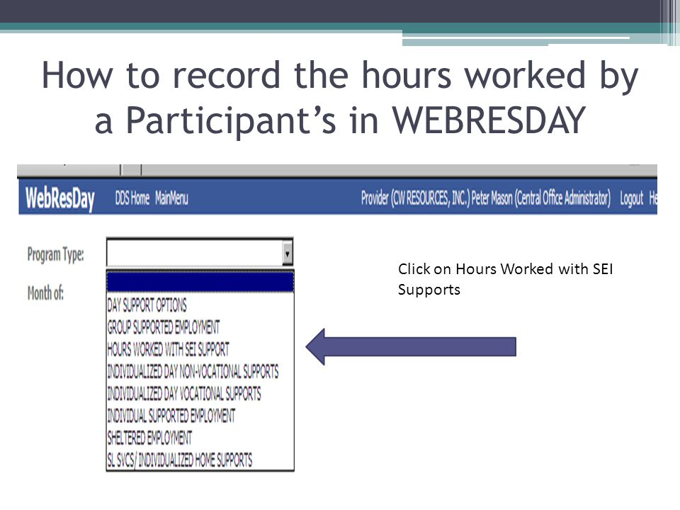 How to record the hours worked by a Participant's in WEBRESDAY Click on Hours Worked with SEI Supports