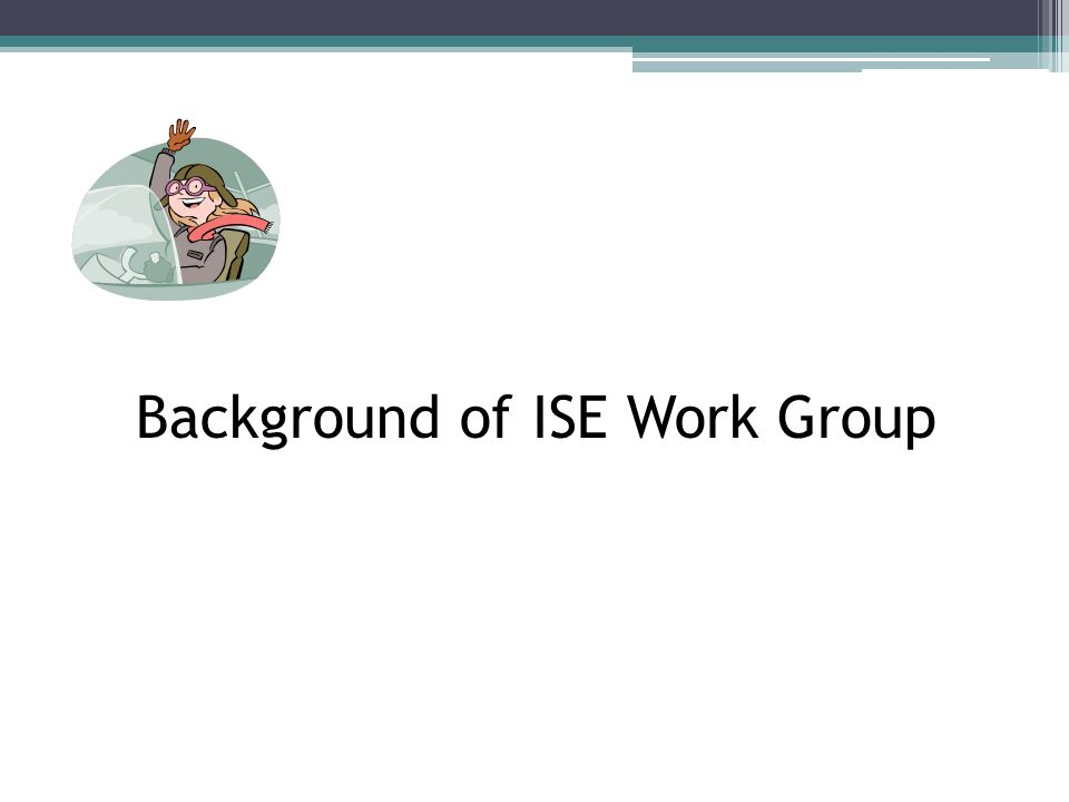 Background of ISE Work Group