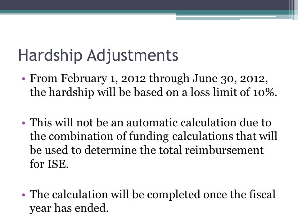 Hardship Adjustments From February 1, 2012 through June 30, 2012, the hardship will be based on a loss limit of 10%.