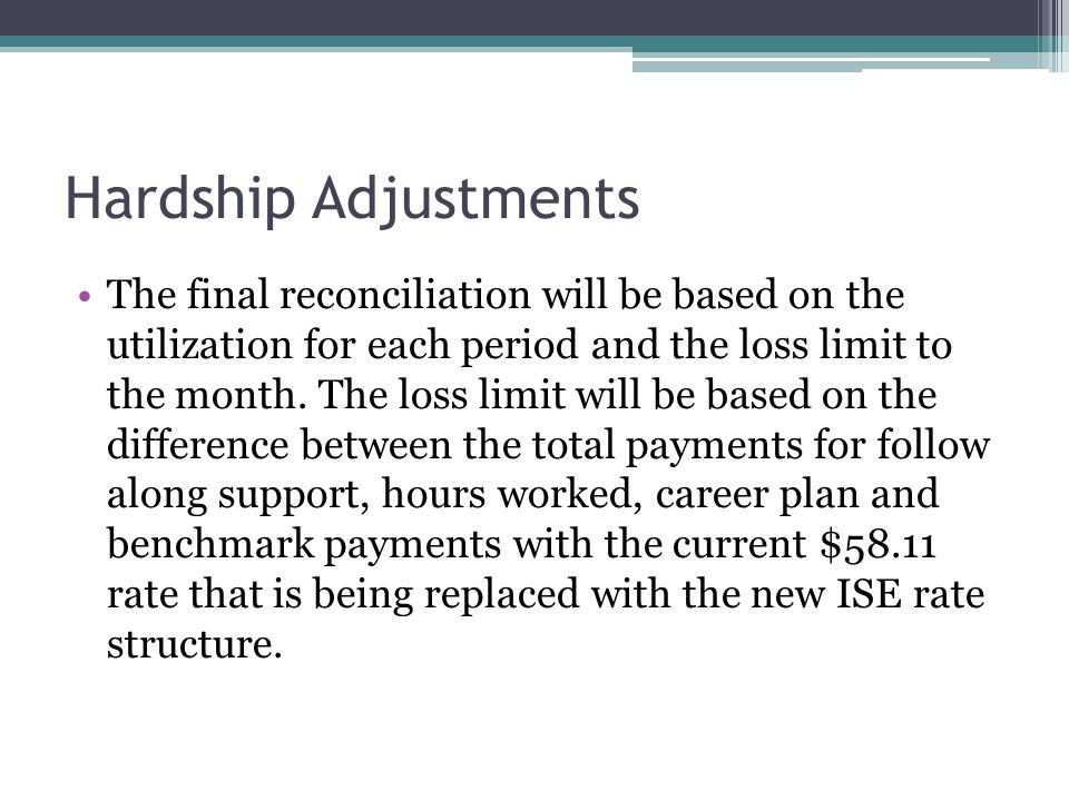 Hardship Adjustments The final reconciliation will be based on the utilization for each period and the loss limit to the month. The loss limit will be