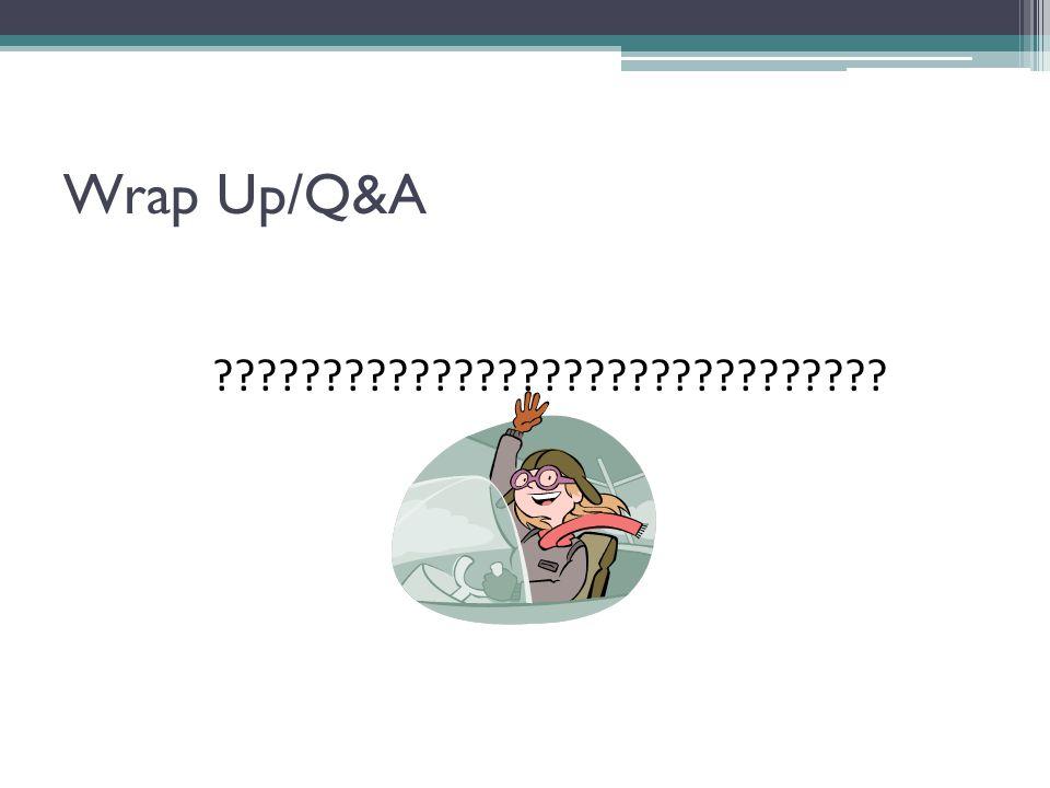 Wrap Up/Q&A ???????????????????????????????