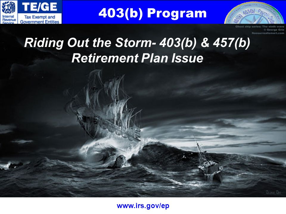 403(b) Program www.irs.gov/ep Retirement & Savings Initiatives continued Tax Refund as Savings Bond –2010 Simple Check of a Box –Convert Tax Refund to I Savings Bond –Future Years Purchase for Children or Grandchildren