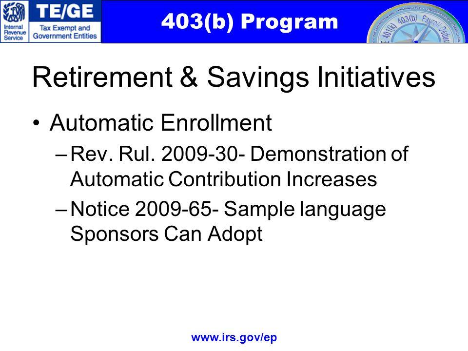 403(b) Program www.irs.gov/ep Retirement & Savings Initiatives Automatic Enrollment –Rev.