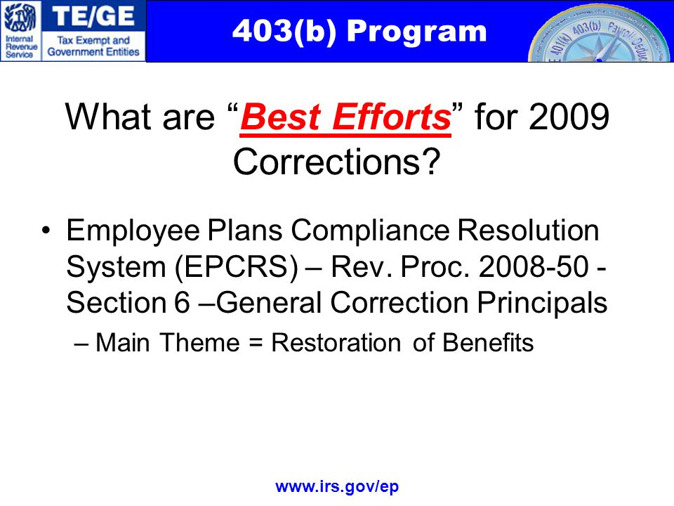 403(b) Program www.irs.gov/ep What are Best Efforts for 2009 Corrections.
