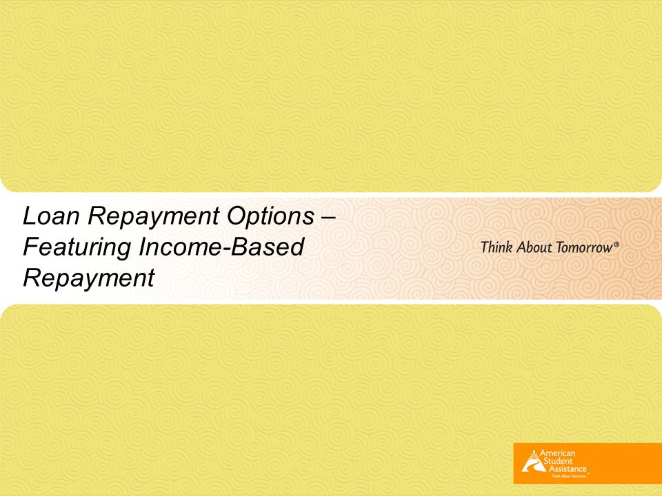 Loan Repayment Options – Featuring Income-Based Repayment