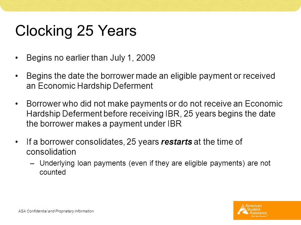 Clocking 25 Years Begins no earlier than July 1, 2009 Begins the date the borrower made an eligible payment or received an Economic Hardship Deferment