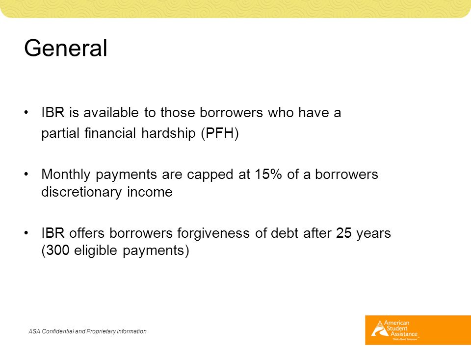 General IBR is available to those borrowers who have a partial financial hardship (PFH) Monthly payments are capped at 15% of a borrowers discretionar