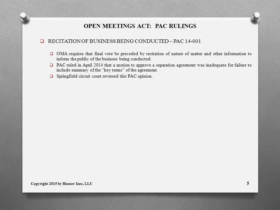 OPEN MEETINGS ACT: PAC RULINGS  RECITATION OF BUSINESS BEING CONDUCTED – PAC 14-001  OMA requires that final vote be preceded by recitation of nature of matter and other information to inform the public of the business being conducted.