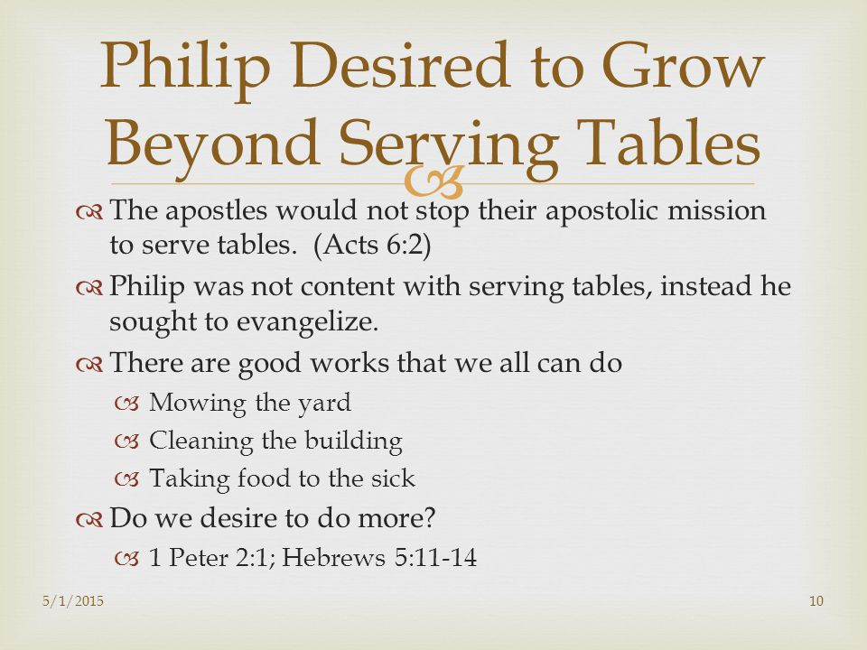   The apostles would not stop their apostolic mission to serve tables.
