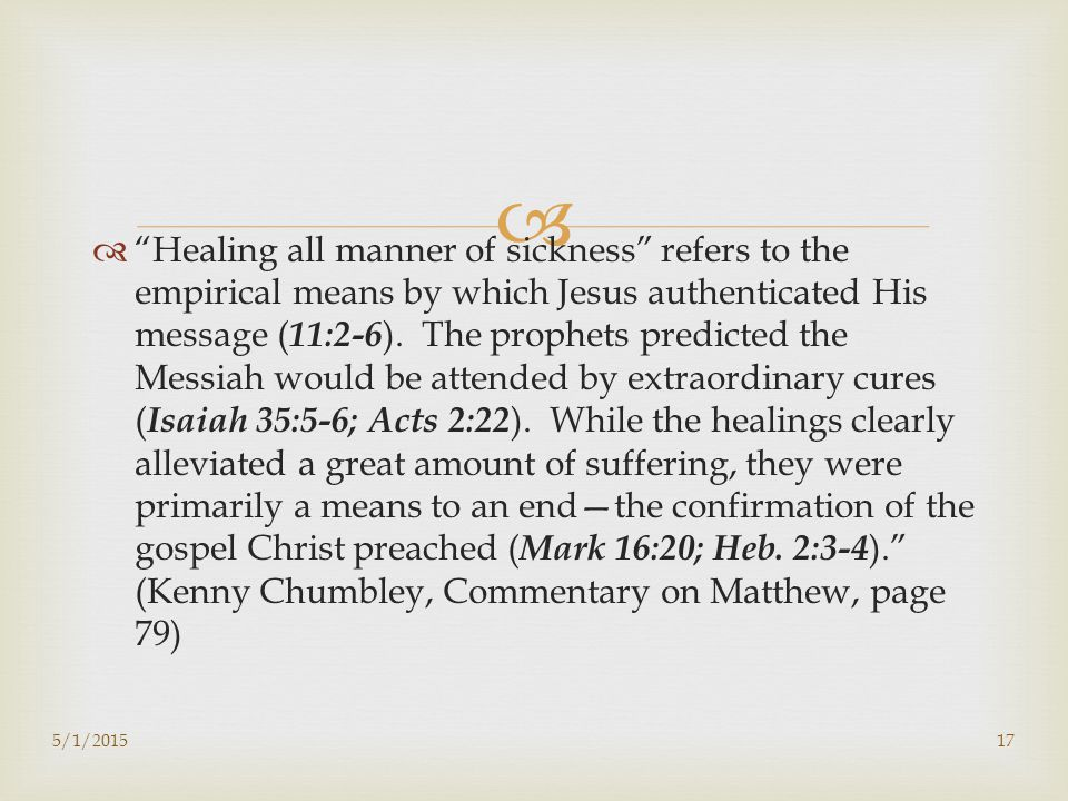   Healing all manner of sickness refers to the empirical means by which Jesus authenticated His message ( 11:2-6 ).