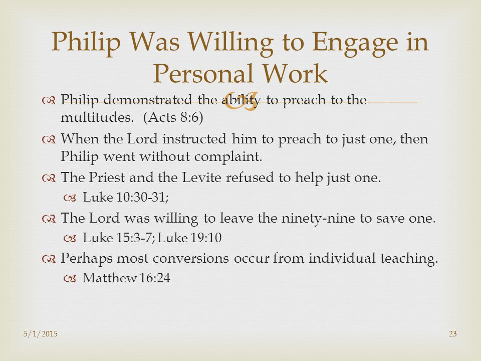   Philip demonstrated the ability to preach to the multitudes.