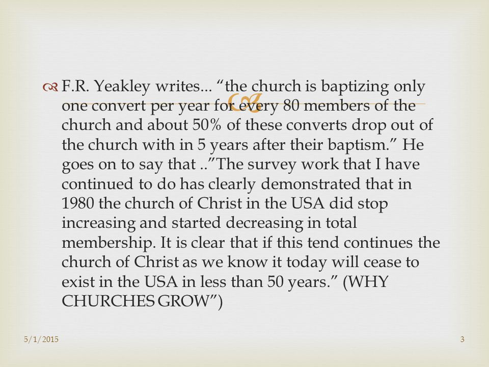 "  F.R. Yeakley writes... ""the church is baptizing only one convert per year for every 80 members of the church and about 50% of these converts drop"