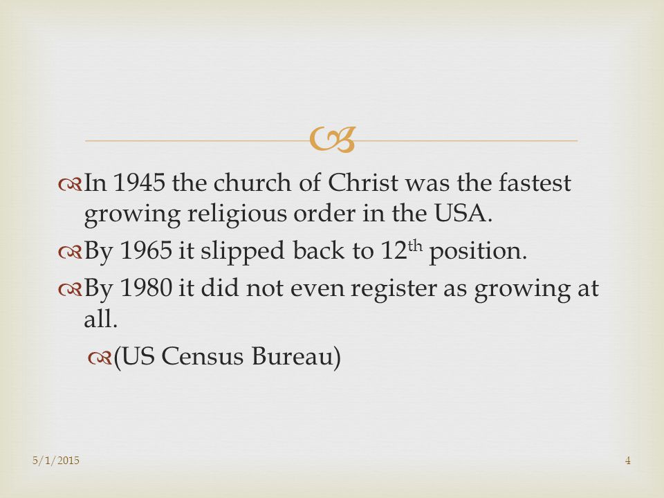   In 1945 the church of Christ was the fastest growing religious order in the USA.