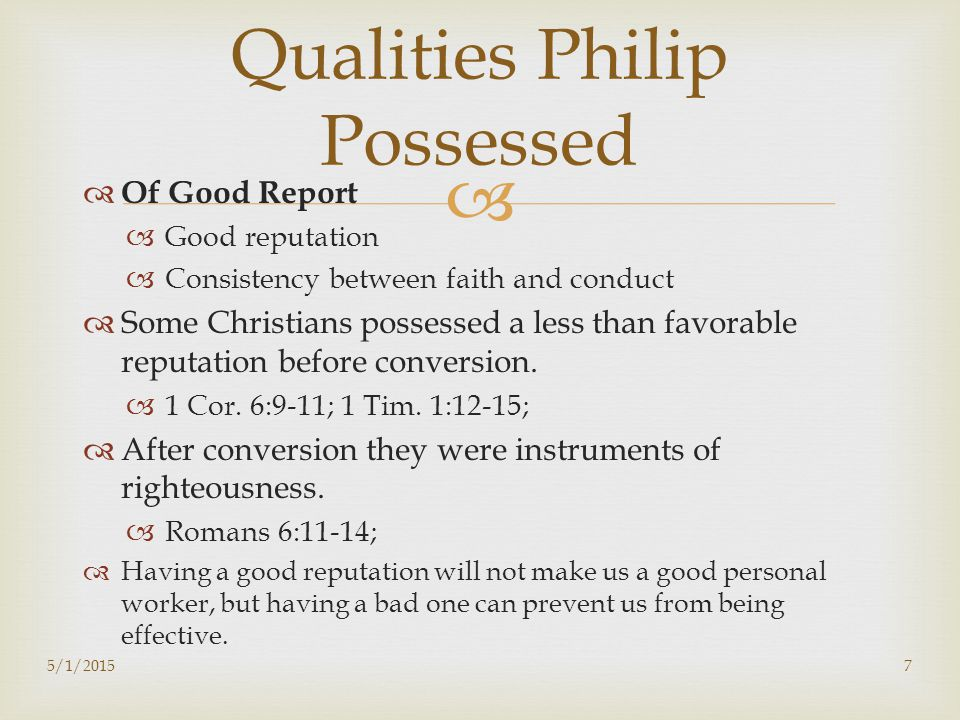   Of Good Report  Good reputation  Consistency between faith and conduct  Some Christians possessed a less than favorable reputation before conversion.