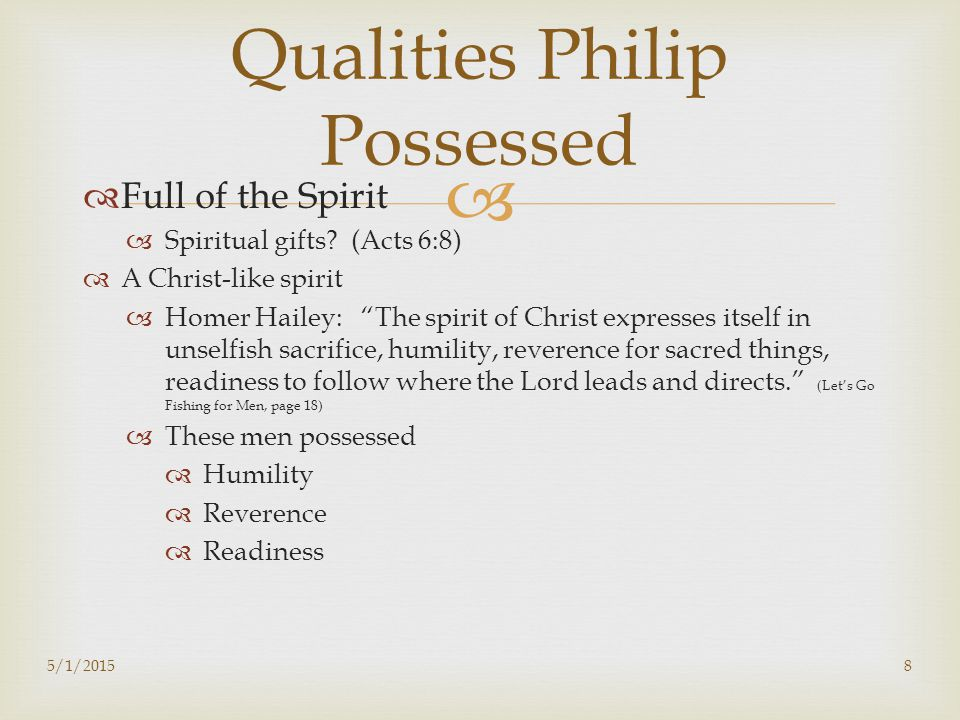   PHILIP POSSESSED MANY QUALITIES NECESSARY TO BE A SUCCESSFUL PERSONAL WORKER.