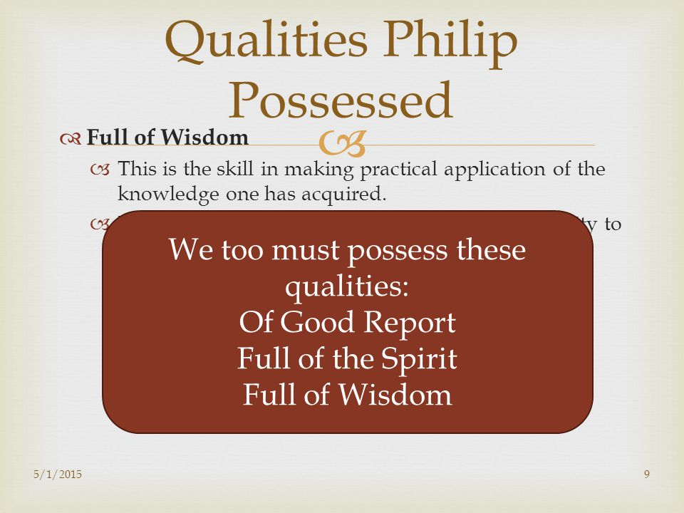   Full of Wisdom  This is the skill in making practical application of the knowledge one has acquired.