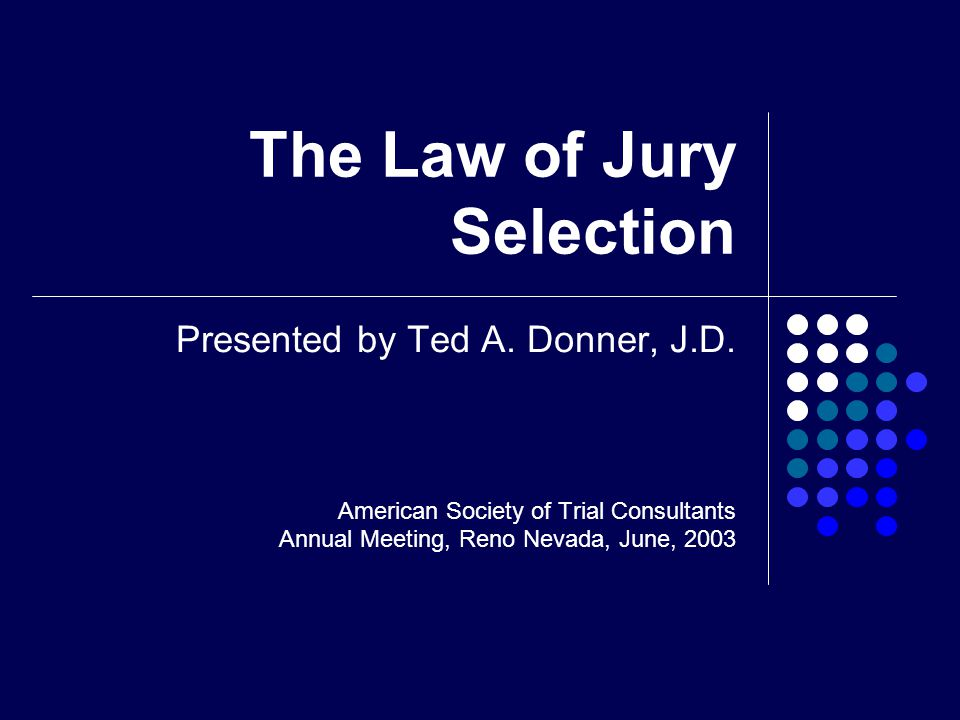 The Law of Jury Selection Presented by Ted A. Donner, J.D.