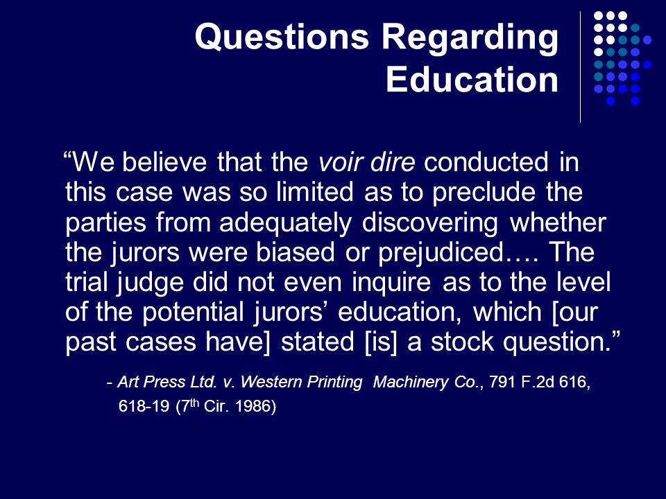 Questions Regarding Education We believe that the voir dire conducted in this case was so limited as to preclude the parties from adequately discovering whether the jurors were biased or prejudiced….