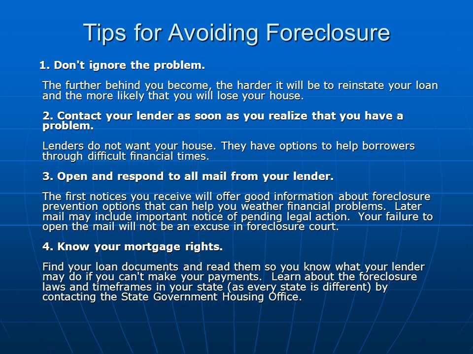 Tips for Avoiding Foreclosure 1. Don t ignore the problem.