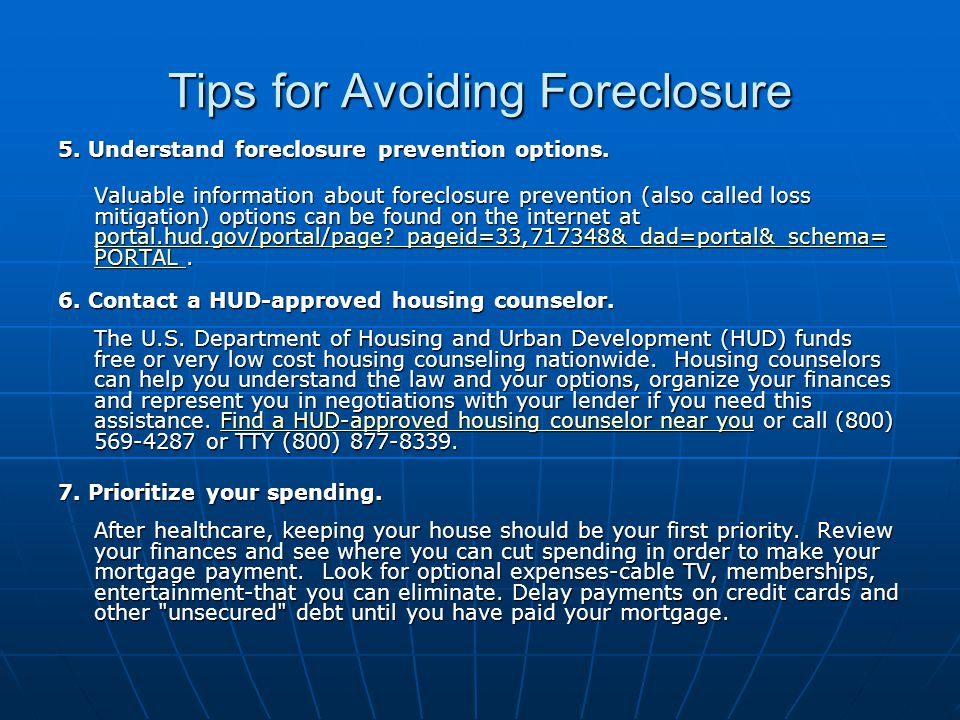 Tips for Avoiding Foreclosure 5. Understand foreclosure prevention options.