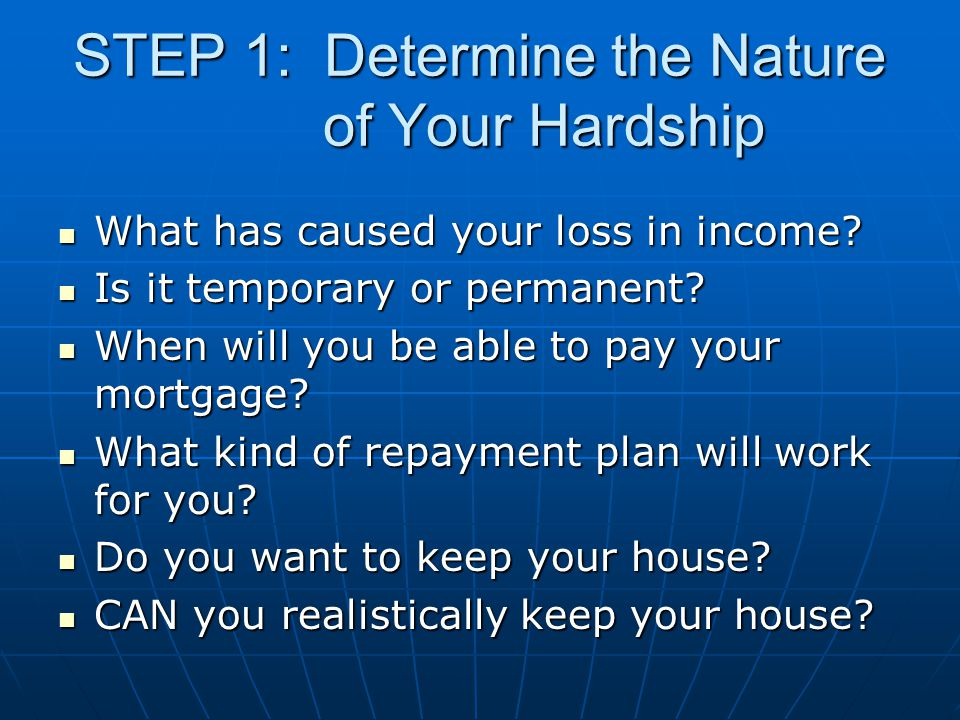 STEP 1: Determine the Nature of Your Hardship What has caused your loss in income.