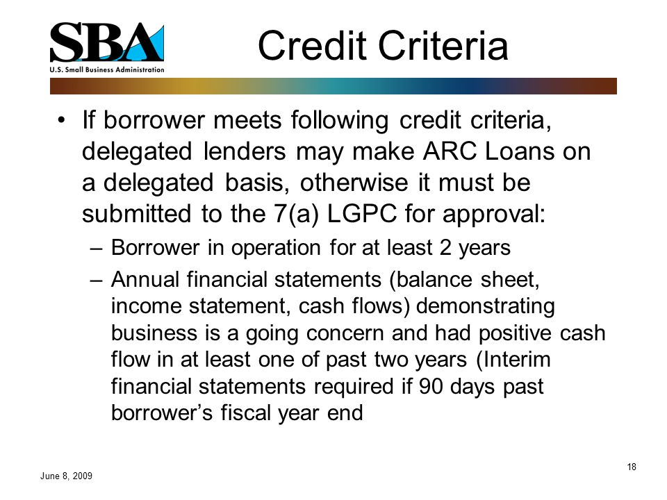 18 Credit Criteria If borrower meets following credit criteria, delegated lenders may make ARC Loans on a delegated basis, otherwise it must be submit