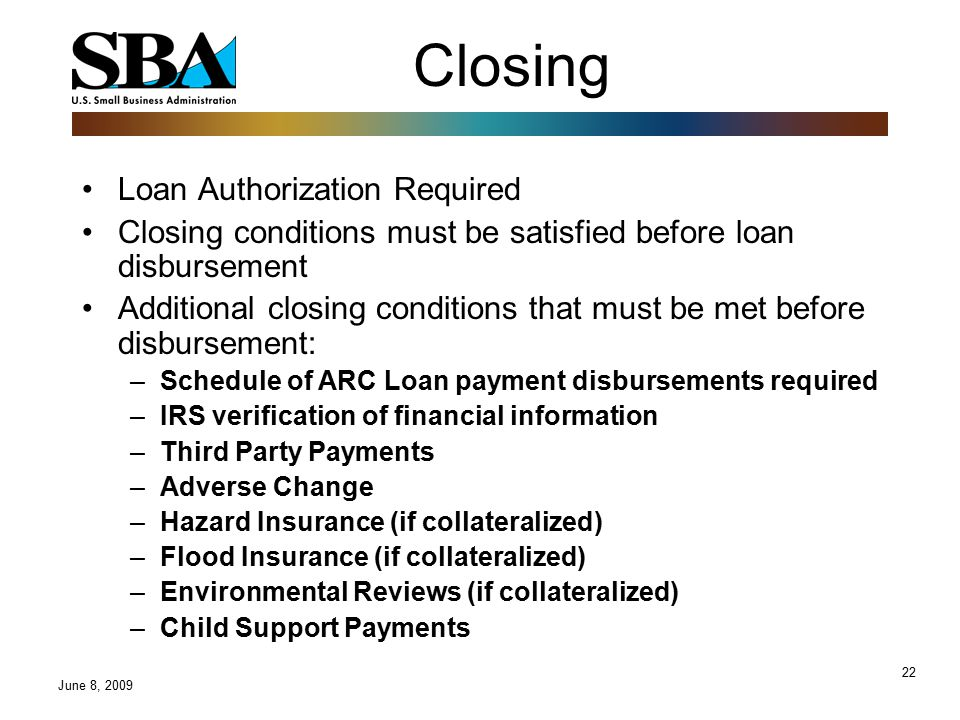 22 Closing Loan Authorization Required Closing conditions must be satisfied before loan disbursement Additional closing conditions that must be met be