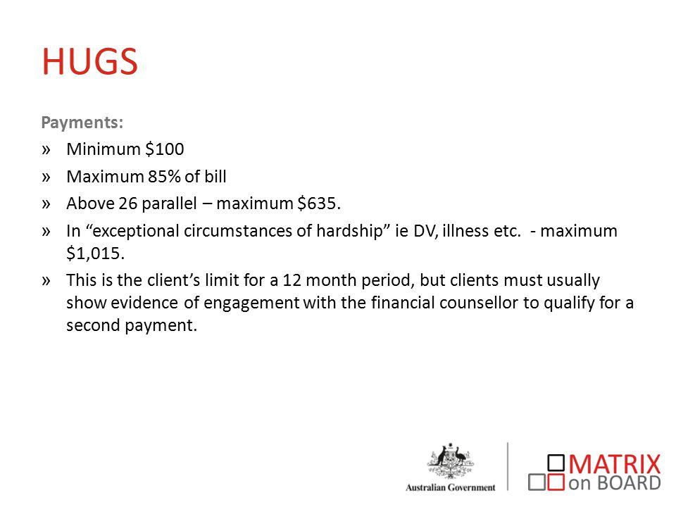 HUGS Payments: »Minimum $100 »Maximum 85% of bill »Above 26 parallel – maximum $635.