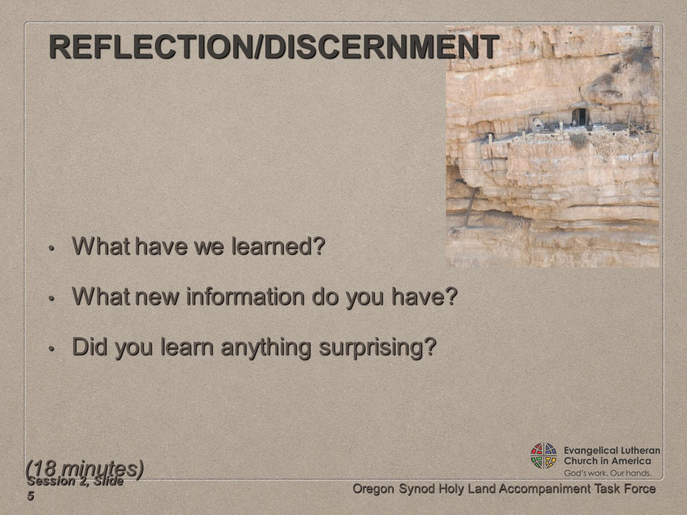 Oregon Synod Holy Land Accompaniment Task Force REFLECTION/DISCERNMENT What have we learned? What have we learned? What new information do you have? W