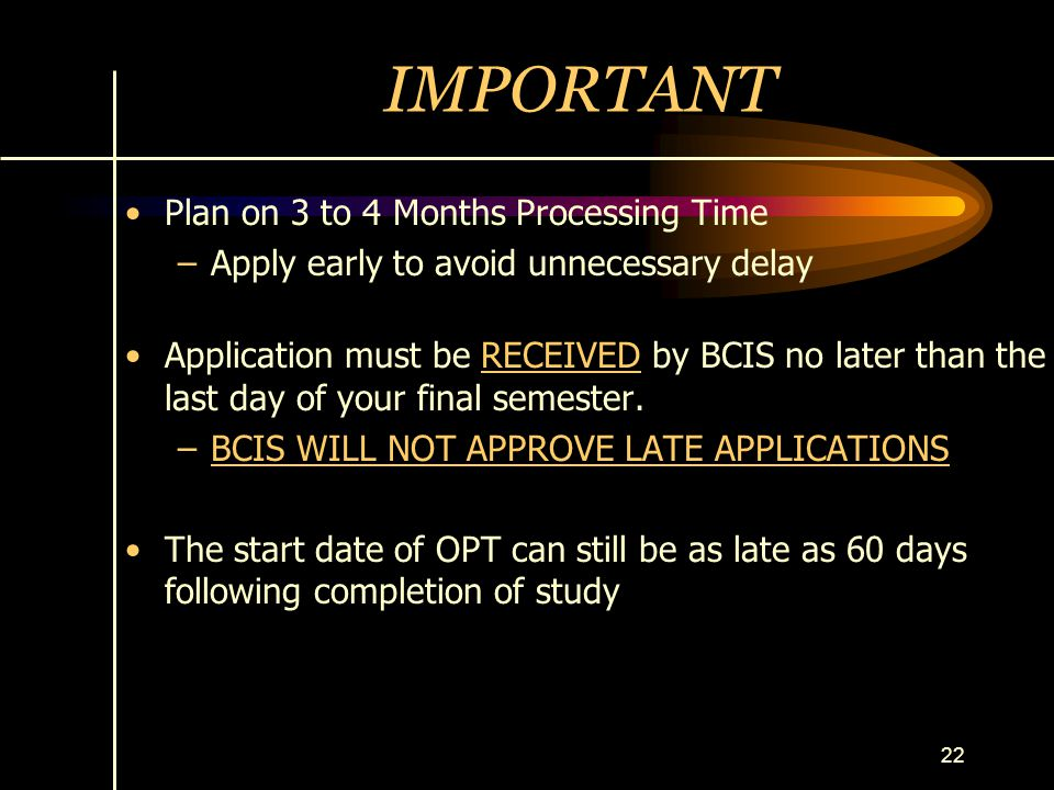 22 IMPORTANT Plan on 3 to 4 Months Processing Time –Apply early to avoid unnecessary delay Application must be RECEIVED by BCIS no later than the last