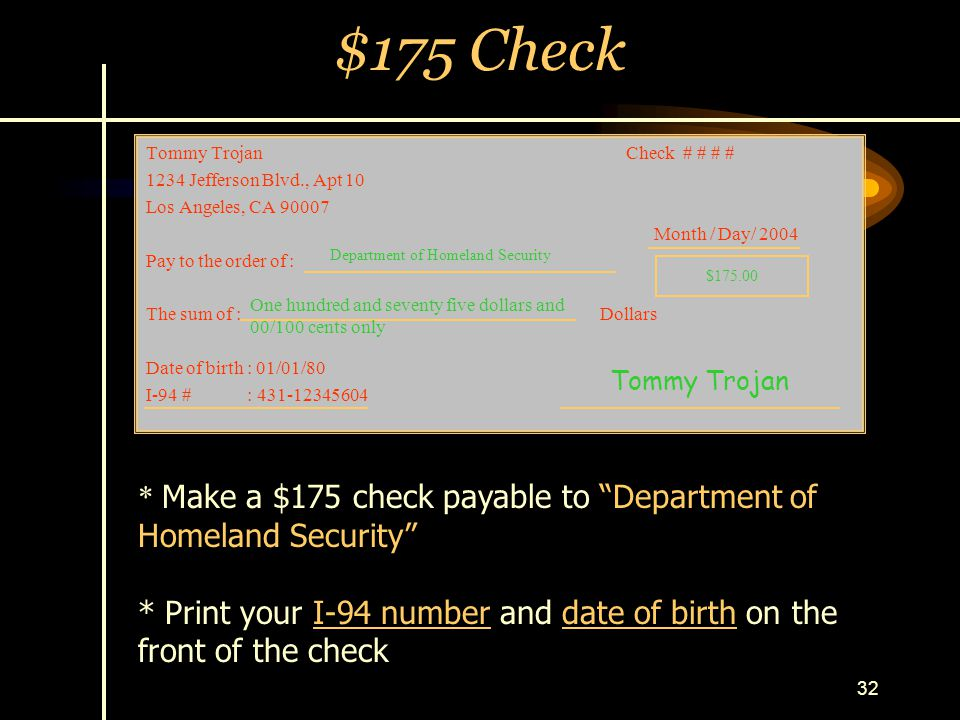 32 Tommy TrojanCheck # # # # 1234 Jefferson Blvd., Apt 10 Los Angeles, CA 90007 Month / Day/ 2004 Pay to the order of : The sum of : Dollars Date of b