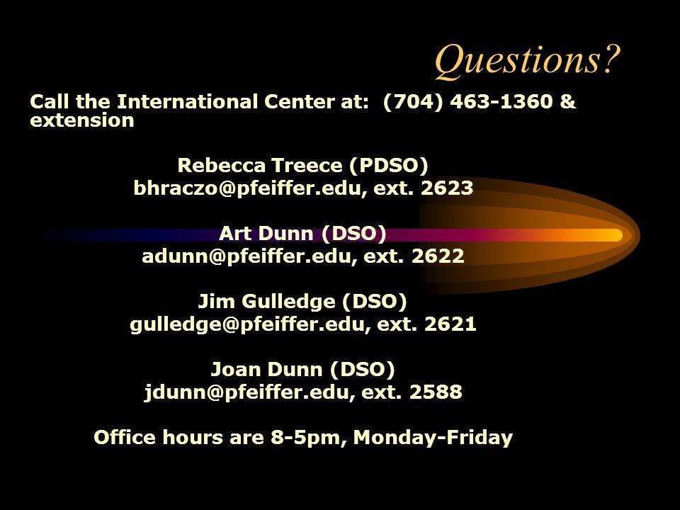 Questions? Call the International Center at: (704) 463-1360 & extension Rebecca Treece (PDSO) bhraczo@pfeiffer.edu, ext. 2623 Art Dunn (DSO) adunn@pfe
