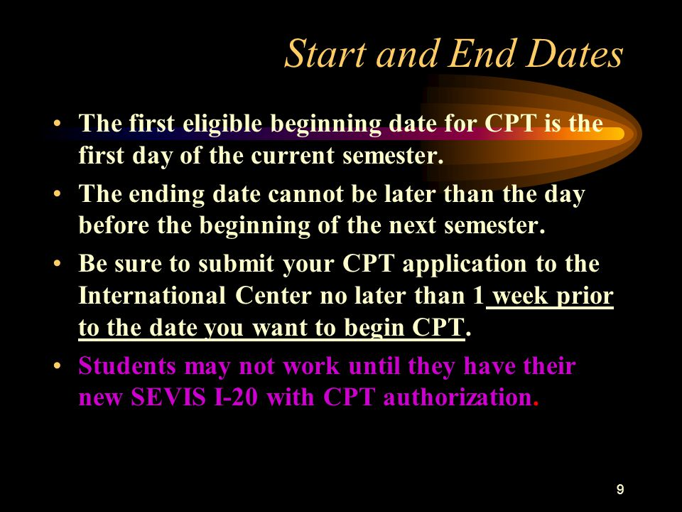 20 When to Apply Before Completion OPT –Apply as early as 120 days before desired employment start date After Completion OPT –Apply as early as 120 days before the last day of your final semester –OPT application MUST be RECEIVED by BCIS before the last day of your final semester