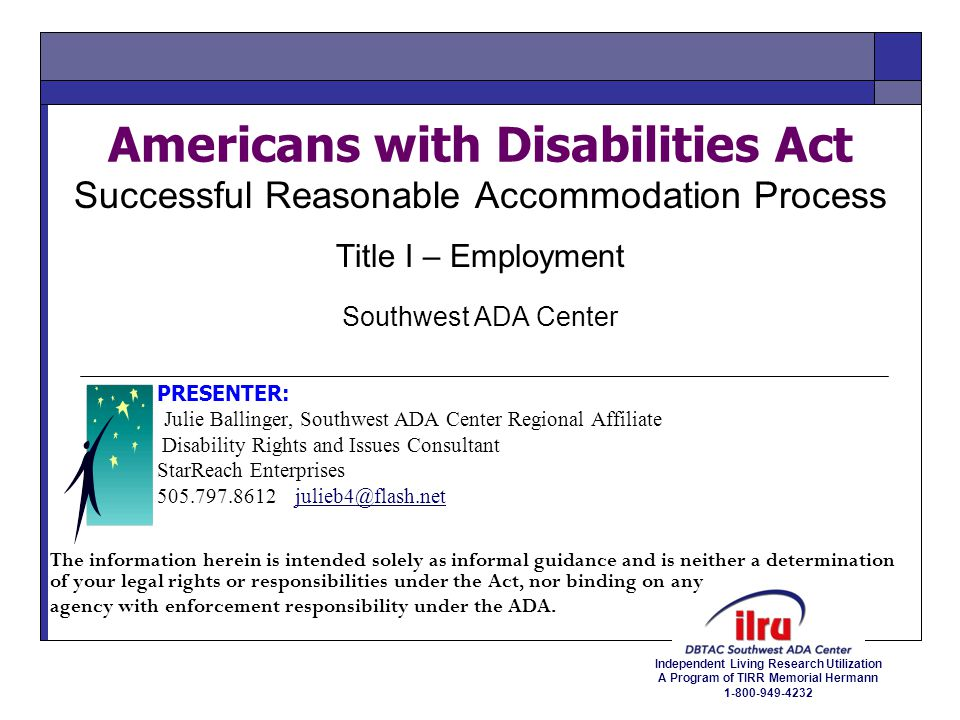 Independent Living Research Utilization A Program of TIRR Memorial Hermann 1-800-949-4232 Americans with Disabilities Act Successful Reasonable Accomm