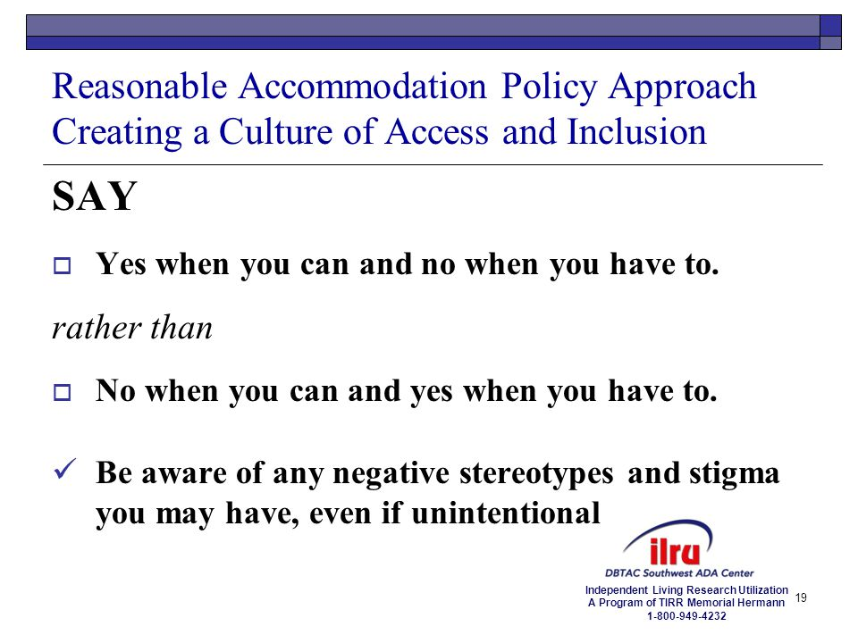 Independent Living Research Utilization A Program of TIRR Memorial Hermann 1-800-949-4232 Reasonable Accommodation Policy Approach Creating a Culture