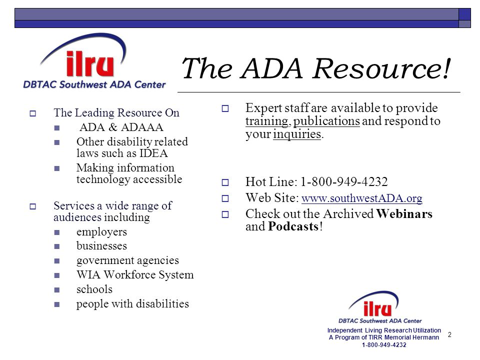 Independent Living Research Utilization A Program of TIRR Memorial Hermann 1-800-949-4232 2 The ADA Resource!  The Leading Resource On ADA & ADAAA Ot