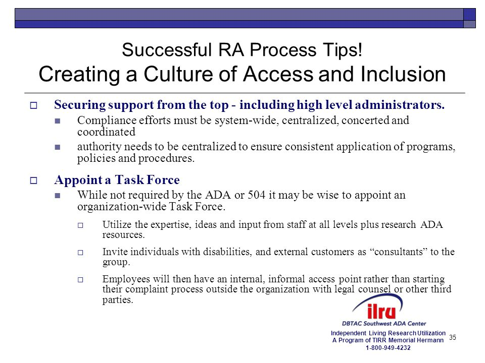 Independent Living Research Utilization A Program of TIRR Memorial Hermann 1-800-949-4232 35 Successful RA Process Tips! Creating a Culture of Access