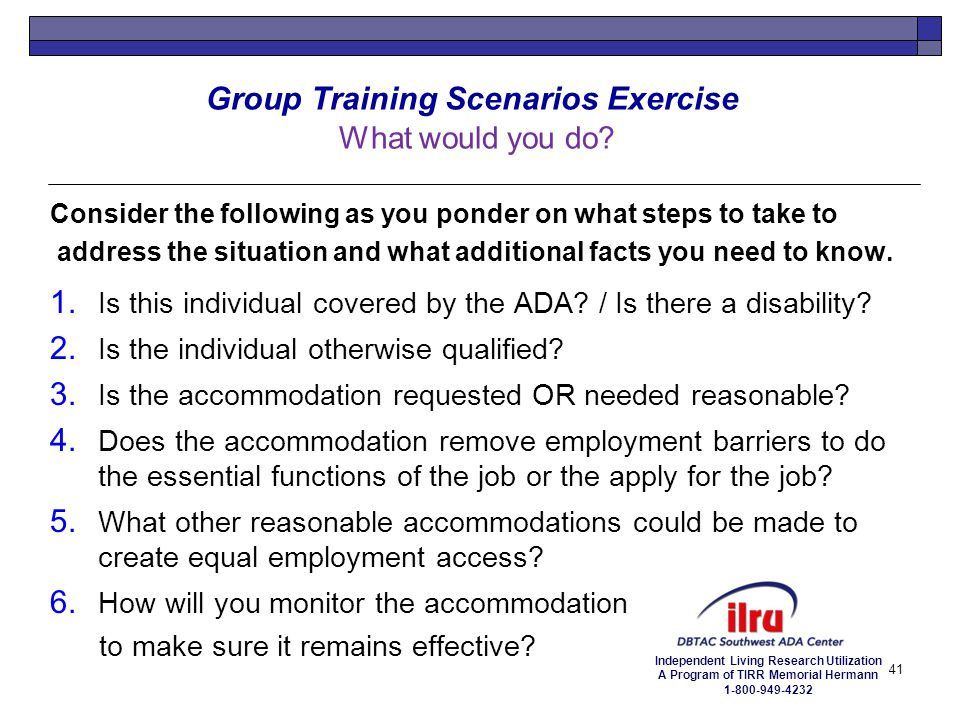 Independent Living Research Utilization A Program of TIRR Memorial Hermann 1-800-949-4232 Group Training Scenarios Exercise What would you do? Conside