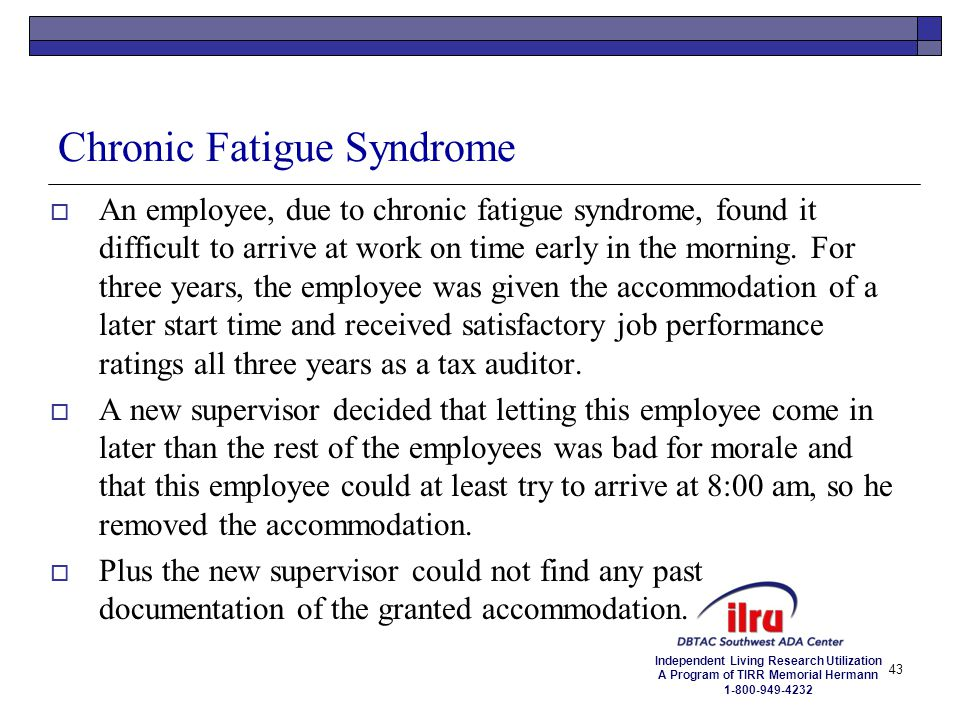 Independent Living Research Utilization A Program of TIRR Memorial Hermann 1-800-949-4232 Chronic Fatigue Syndrome  An employee, due to chronic fatig